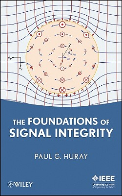 The Foundations of Signal Integrity By Huray, Paul G.