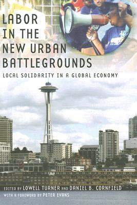 Labor in the New Urban Battlegrounds By Turner, Lowell (EDT)/ Cornfield, Daniel B. (EDT)/ Evans, Peter (FRW)